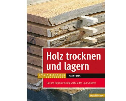 Holz trocknen und lagern - HolzWerken