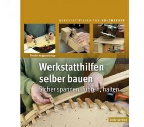 Werkstatthilfen selber bauen - HolzWerken