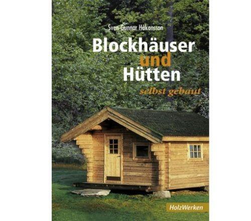 Blockhäuser und Hütten - HolzWerken